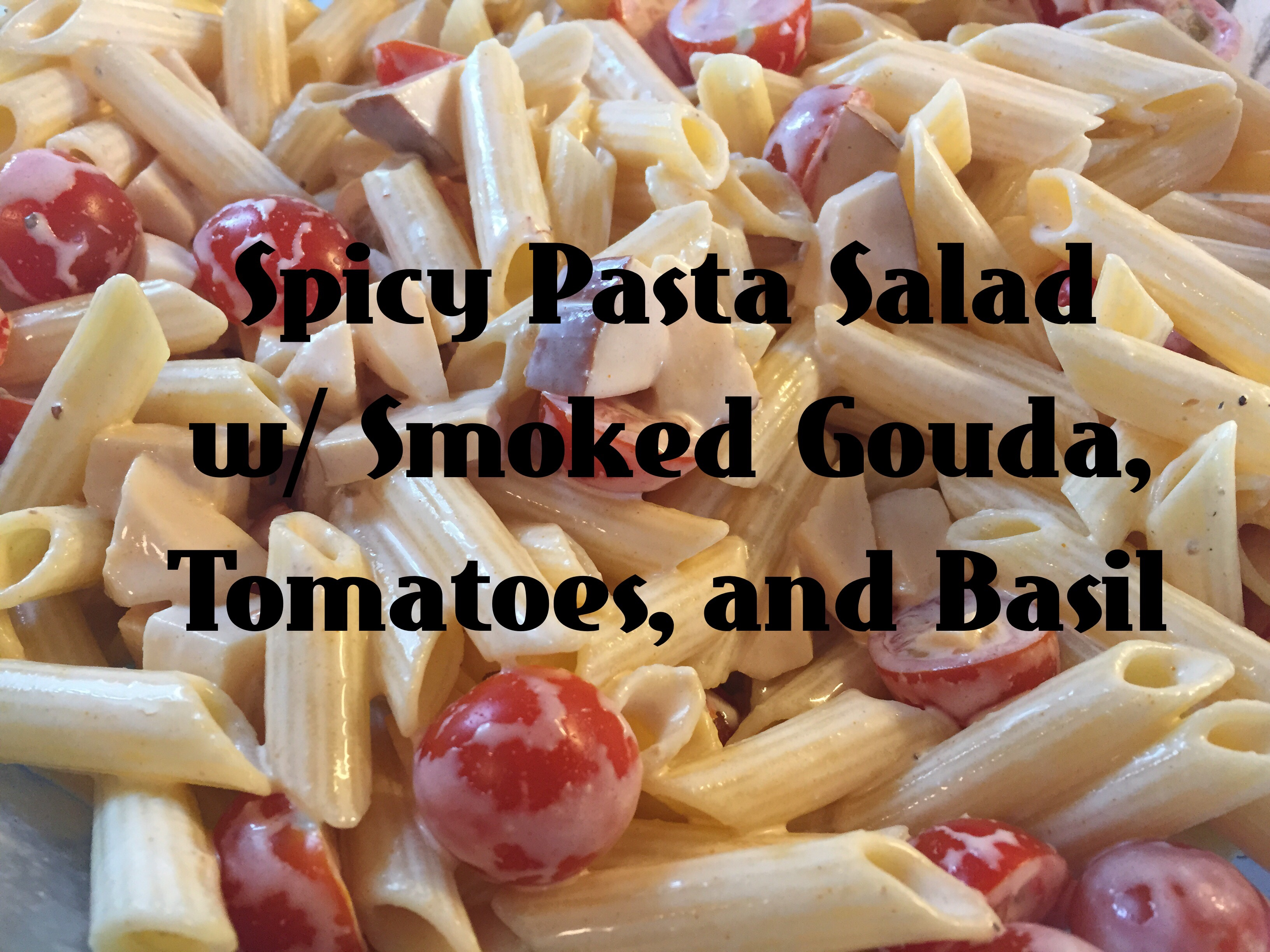 Spicy Pasta Salad w/ Smoked Gouda, Tomatoes, and Basil ...